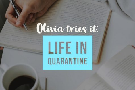 Olivia tries it: Life in quarantine
